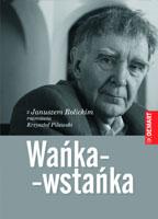 usługi literackie portfolio: Wańka-wstańka. Z Januszem Rolickim rozmawia Krzysztof Pilawski